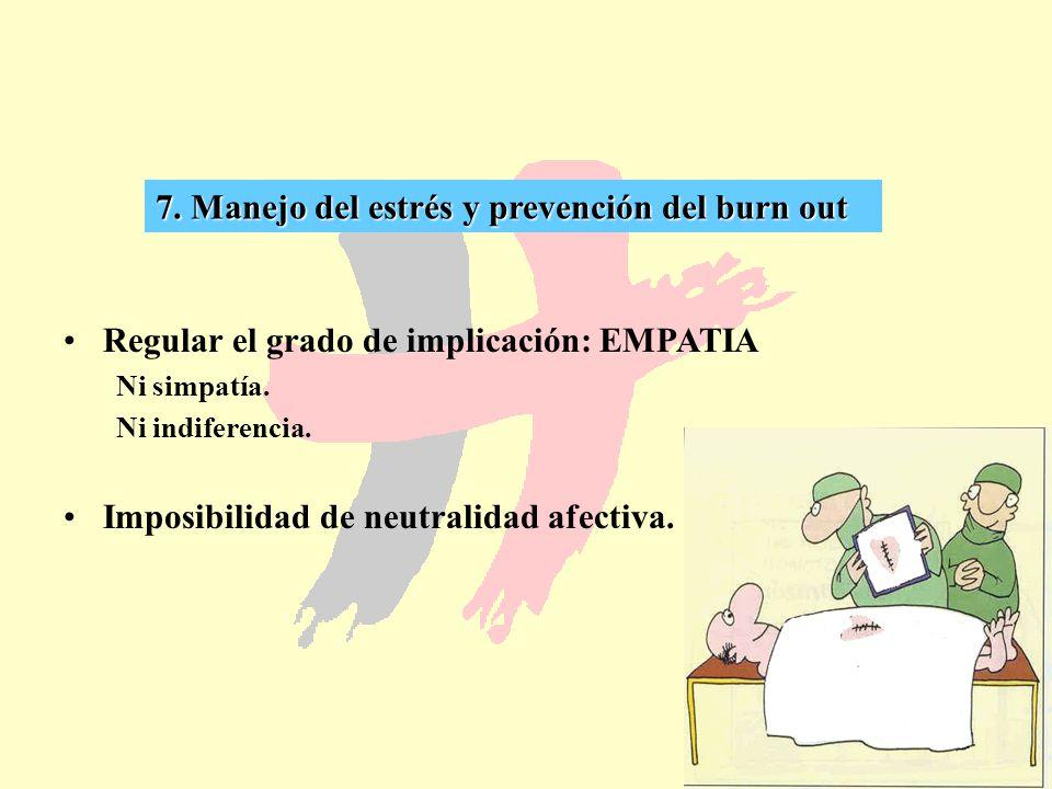 48 7. Manejo del estrés y prevención del burn out Regular el grado de implicación: EMPATIA Ni simpatía. Ni indiferencia. Imposibilidad de neutralidad