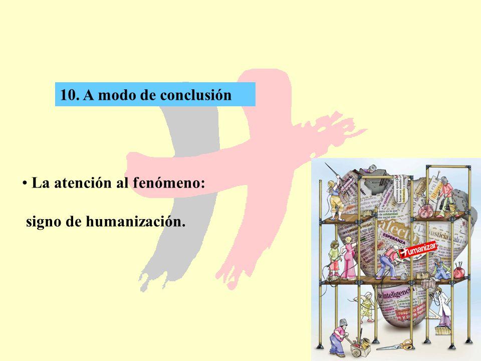 67 10. A modo de conclusión La atención al fenómeno: signo de humanización.