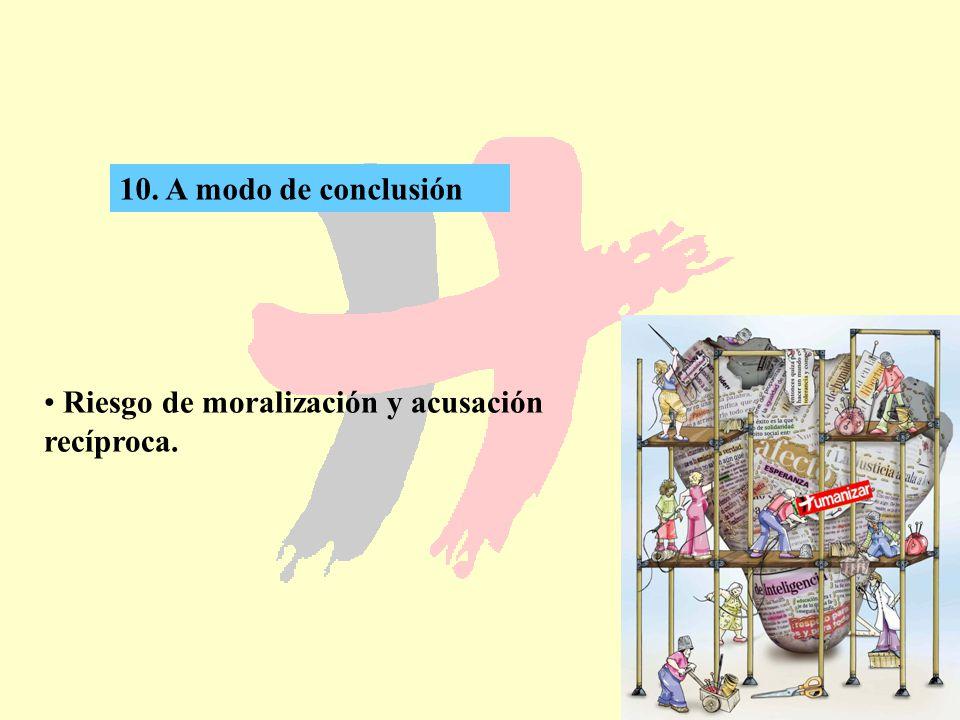 69 10. A modo de conclusión Riesgo de moralización y acusación recíproca.