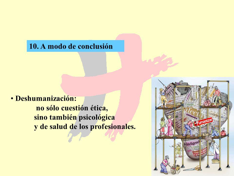 70 10. A modo de conclusión Deshumanización: no sólo cuestión ética, sino también psicológica y de salud de los profesionales.