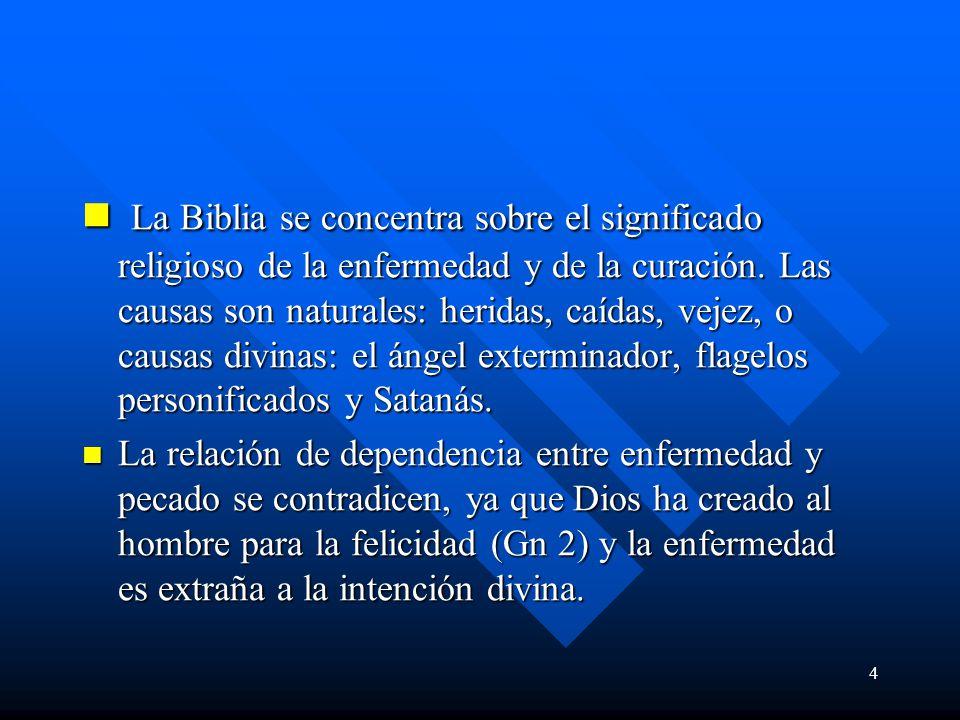 4 La Biblia se concentra sobre el significado religioso de la enfermedad y de la curación.
