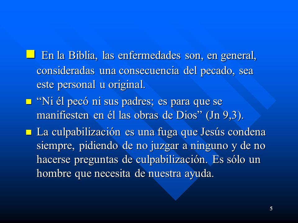 5 En la Biblia, las enfermedades son, en general, consideradas una consecuencia del pecado, sea este personal u original.