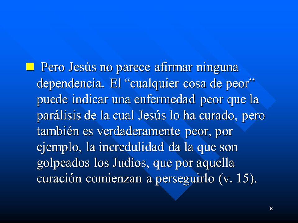 8 Pero Jesús no parece afirmar ninguna dependencia.