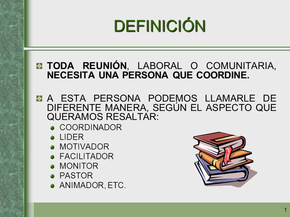 2 DEFINICIÓN SIGUIENDO LA LÍNEA DE LA CELAM DE MEDELLIN Y PUEBLA EN QUE EL LENGUAJE ECLESIÁSTICO NOS LO PROPONE COMO: COORDINADOR (DP 641) ANIMADOR (DP 648, M 10) NOSOTROS HEMOS DECIDIDO LLAMARLE COORDINADOR.
