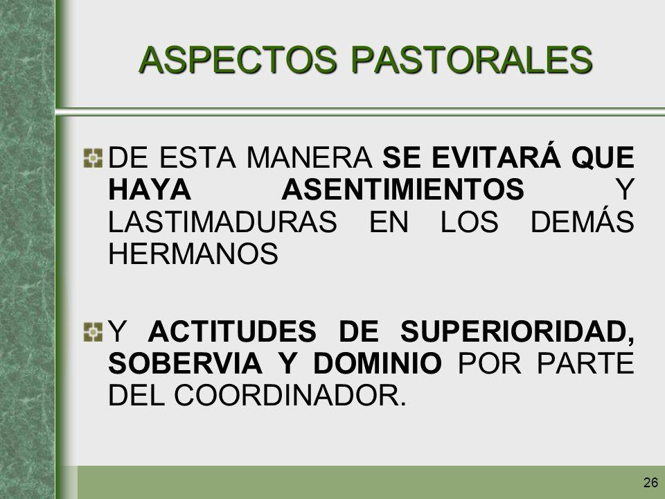 26 ASPECTOS PASTORALES DE ESTA MANERA SE EVITARÁ QUE HAYA ASENTIMIENTOS Y LASTIMADURAS EN LOS DEMÁS HERMANOS Y ACTITUDES DE SUPERIORIDAD, SOBERVIA Y D