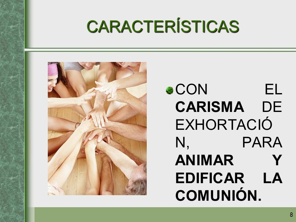 8 CARACTERÍSTICAS CON EL CARISMA DE EXHORTACIÓ N, PARA ANIMAR Y EDIFICAR LA COMUNIÓN.