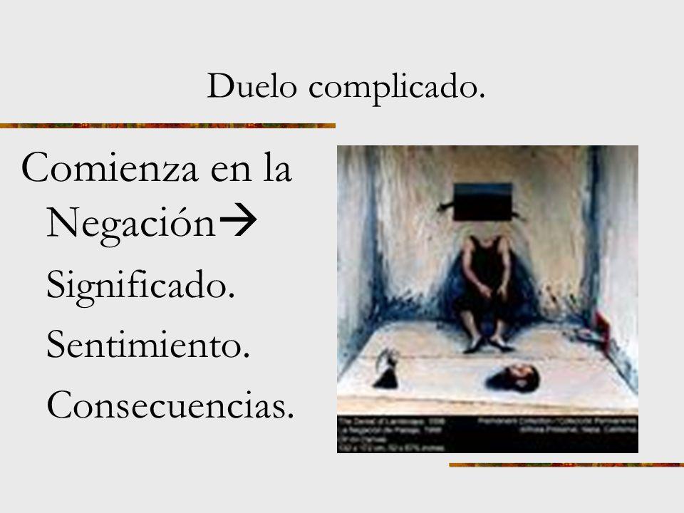 Cuando no se sigue el proceso, quedando la persona atrapada en una fase del ciclo del duelo, éste puede cronificarse o ser una amenza para la vida del