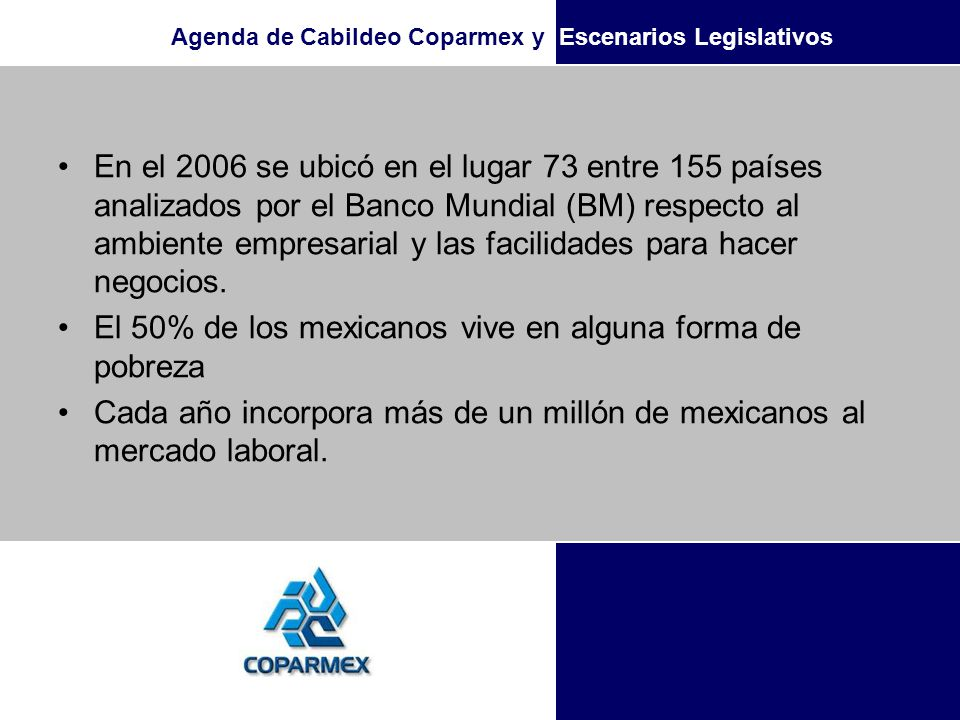 Agenda de Cabildeo Coparmex y Escenarios Legislativos En el 2006 se ubicó en el lugar 73 entre 155 países analizados por el Banco Mundial (BM) respect