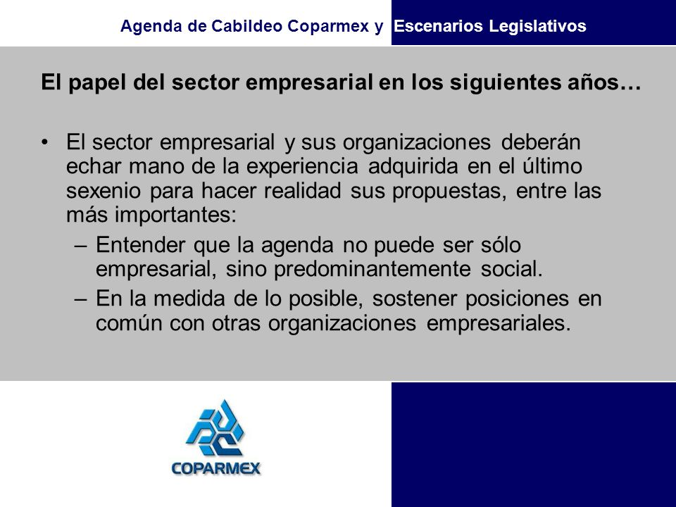 Agenda de Cabildeo Coparmex y Escenarios Legislativos –Realizar un trabajo permanente en el Congreso de la Unión y en las regiones.