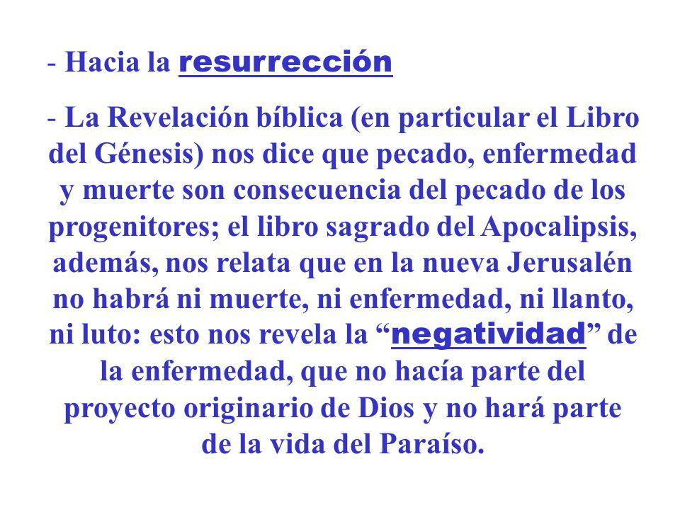 - Hacia la resurrección - La Revelación bíblica (en particular el Libro del Génesis) nos dice que pecado, enfermedad y muerte son consecuencia del pec