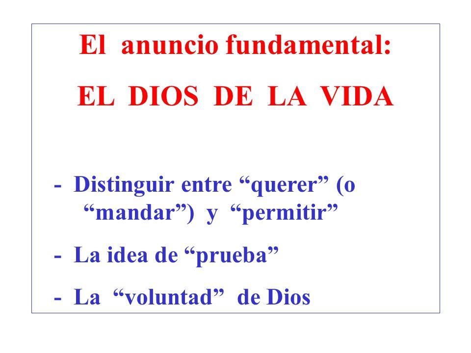 El anuncio fundamental: EL DIOS DE LA VIDA - Distinguir entre querer (o mandar) y permitir - La idea de prueba - La voluntad de Dios