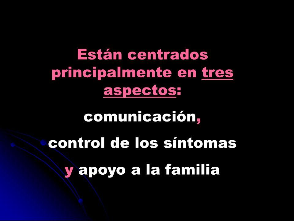 Están centrados principalmente en tres aspectos: comunicación, control de los síntomas y apoyo a la familia