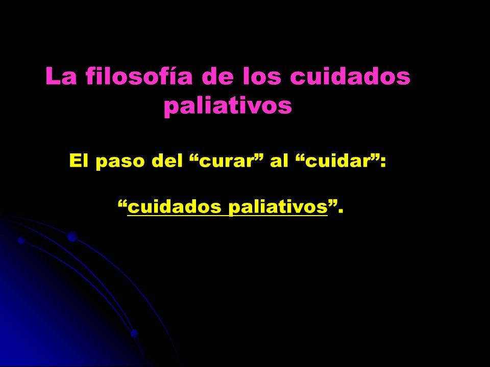 La filosofía de los cuidados paliativos El paso del curar al cuidar: cuidados paliativos.