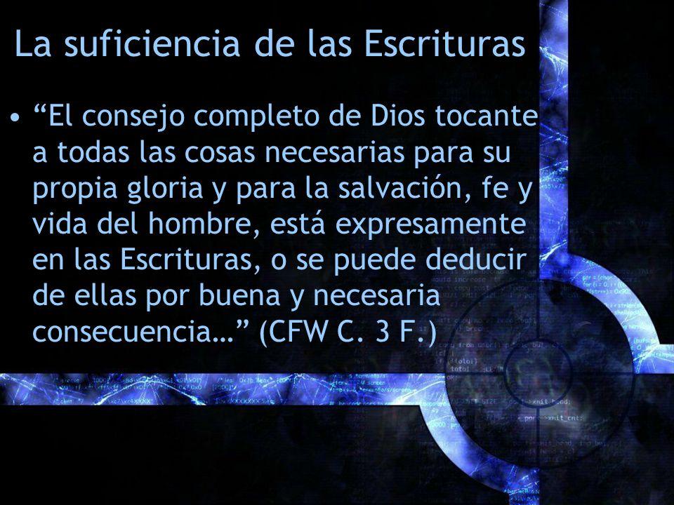 La suficiencia de las Escrituras El consejo completo de Dios tocante a todas las cosas necesarias para su propia gloria y para la salvación, fe y vida