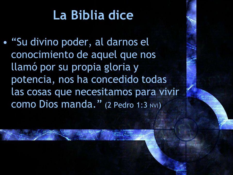 La Biblia dice Su divino poder, al darnos el conocimiento de aquel que nos llamó por su propia gloria y potencia, nos ha concedido todas las cosas que