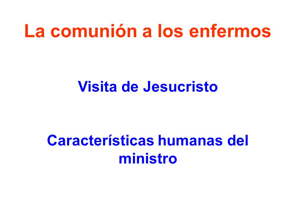 La comunión a los enfermos Visita de Jesucristo Características humanas del ministro