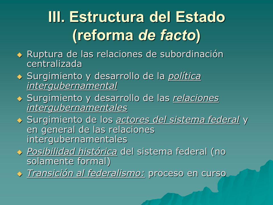 III. Estructura del Estado (reforma de facto) Ruptura de las relaciones de subordinación centralizada Ruptura de las relaciones de subordinación centr