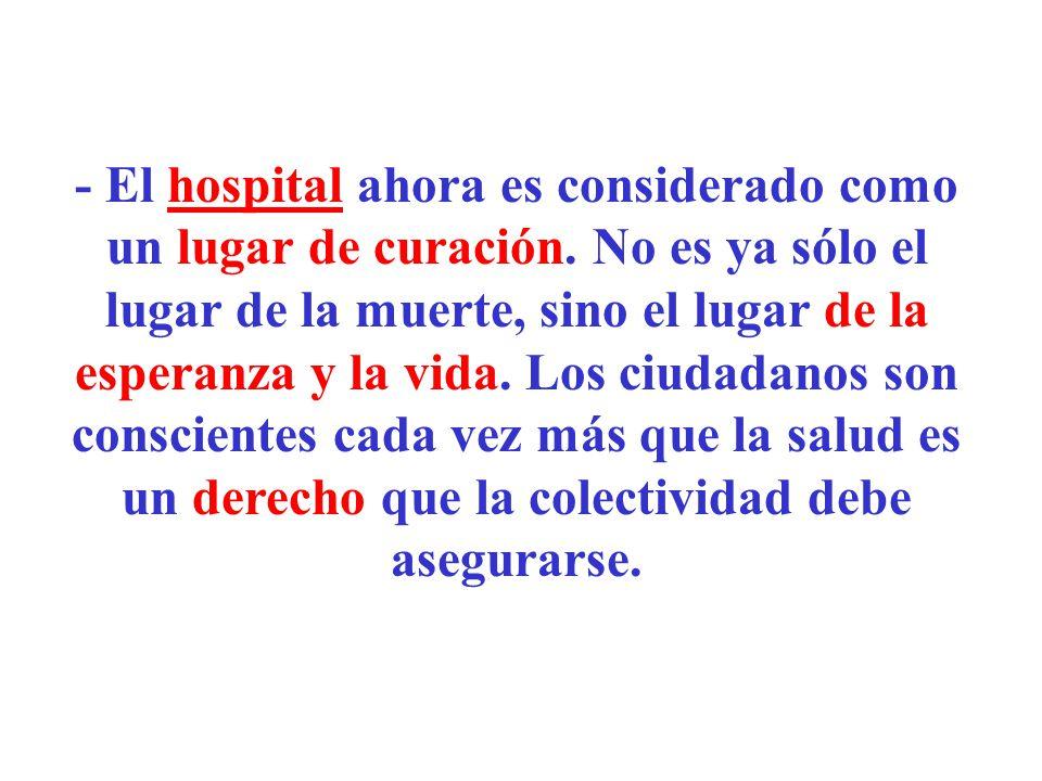 - El hospital ahora es considerado como un lugar de curación. No es ya sólo el lugar de la muerte, sino el lugar de la esperanza y la vida. Los ciudad
