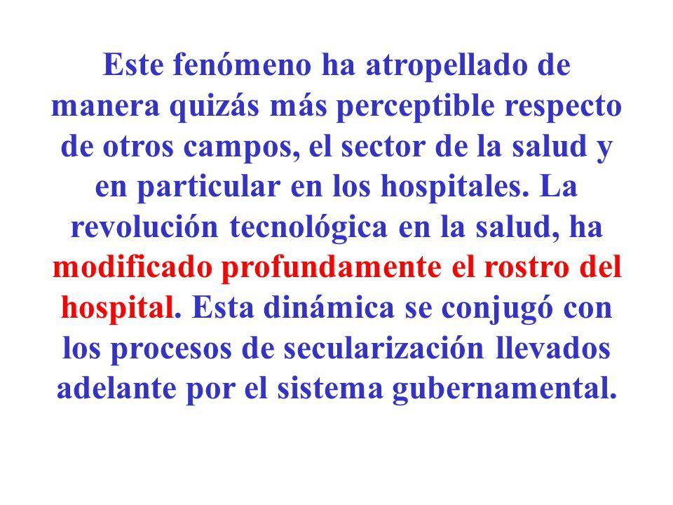 Este fenómeno ha atropellado de manera quizás más perceptible respecto de otros campos, el sector de la salud y en particular en los hospitales.
