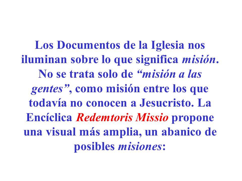 Los Documentos de la Iglesia nos iluminan sobre lo que significa misión. No se trata solo de misión a las gentes, como misión entre los que todavía no