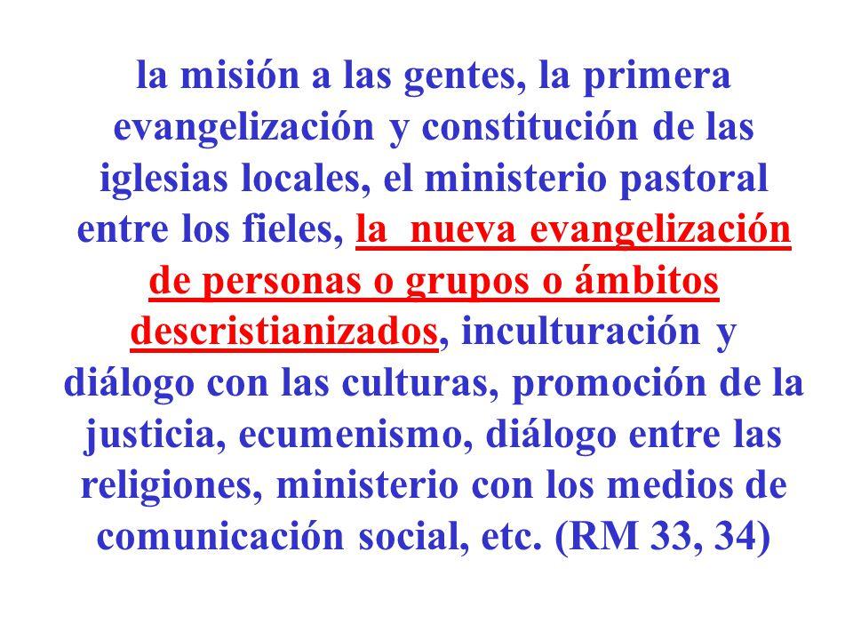 la misión a las gentes, la primera evangelización y constitución de las iglesias locales, el ministerio pastoral entre los fieles, la nueva evangeliza
