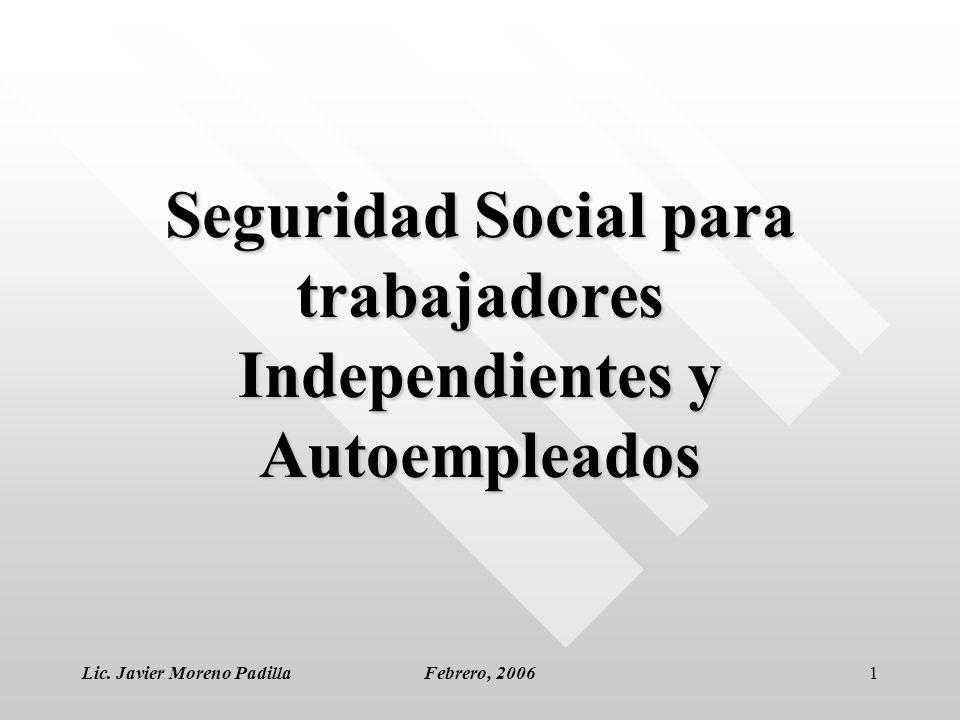 Lic. Javier Moreno PadillaFebrero, 20061 Seguridad Social para trabajadores Independientes y Autoempleados