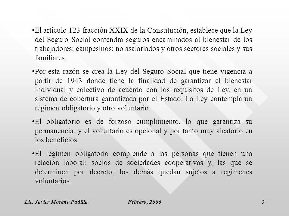 Lic. Javier Moreno PadillaFebrero, 20063 El artículo 123 fracción XXIX de la Constitución, establece que la Ley del Seguro Social contendra seguros en