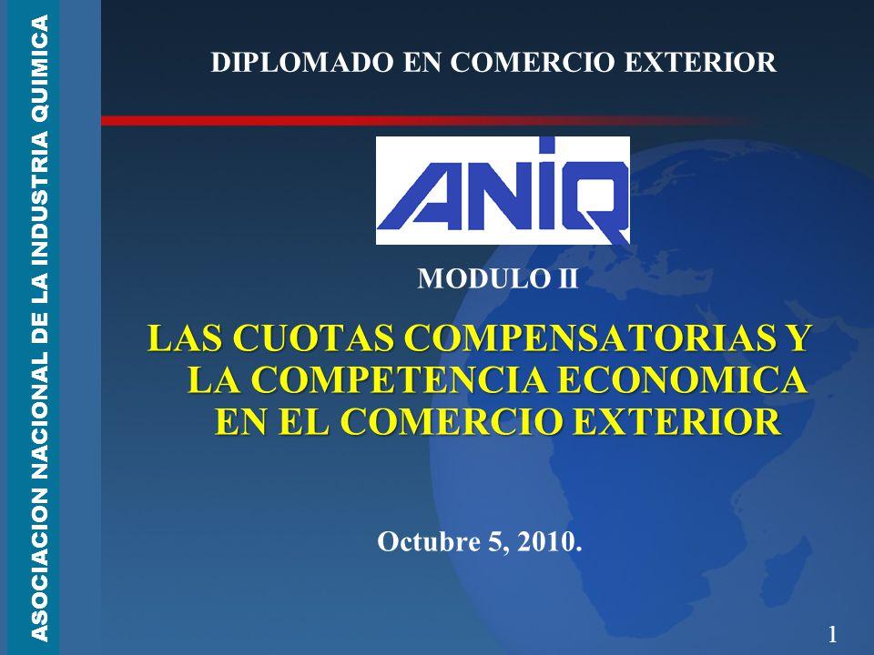 1 DIPLOMADO EN COMERCIO EXTERIOR MODULO II LAS CUOTAS COMPENSATORIAS Y LA COMPETENCIA ECONOMICA EN EL COMERCIO EXTERIOR Octubre 5, 2010. ASOCIACION NA