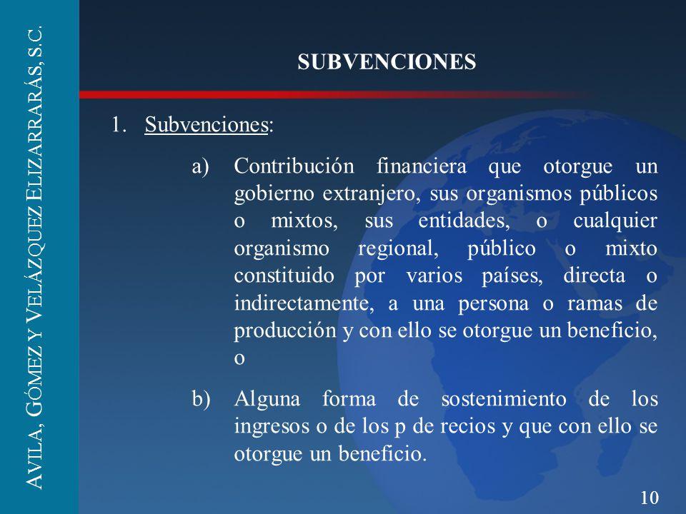 10 SUBVENCIONES 1. Subvenciones: a) Contribución financiera que otorgue un gobierno extranjero, sus organismos públicos o mixtos, sus entidades, o cua