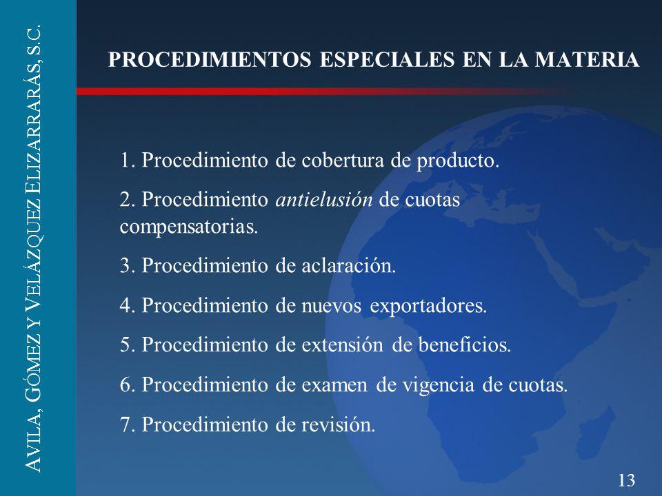 13 PROCEDIMIENTOS ESPECIALES EN LA MATERIA 1. Procedimiento de cobertura de producto. 2. Procedimiento antielusión de cuotas compensatorias. 3. Proced