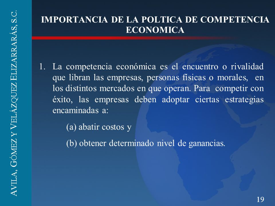 19 IMPORTANCIA DE LA POLTICA DE COMPETENCIA ECONOMICA 1.La competencia económica es el encuentro o rivalidad que libran las empresas, personas físicas