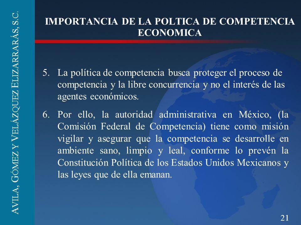 21 IMPORTANCIA DE LA POLTICA DE COMPETENCIA ECONOMICA 5.La política de competencia busca proteger el proceso de competencia y la libre concurrencia y