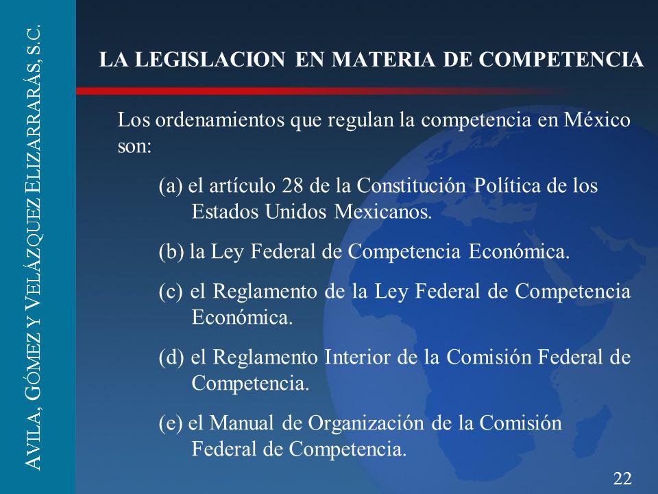 22 LA LEGISLACION EN MATERIA DE COMPETENCIA Los ordenamientos que regulan la competencia en México son: (a) el artículo 28 de la Constitución Política