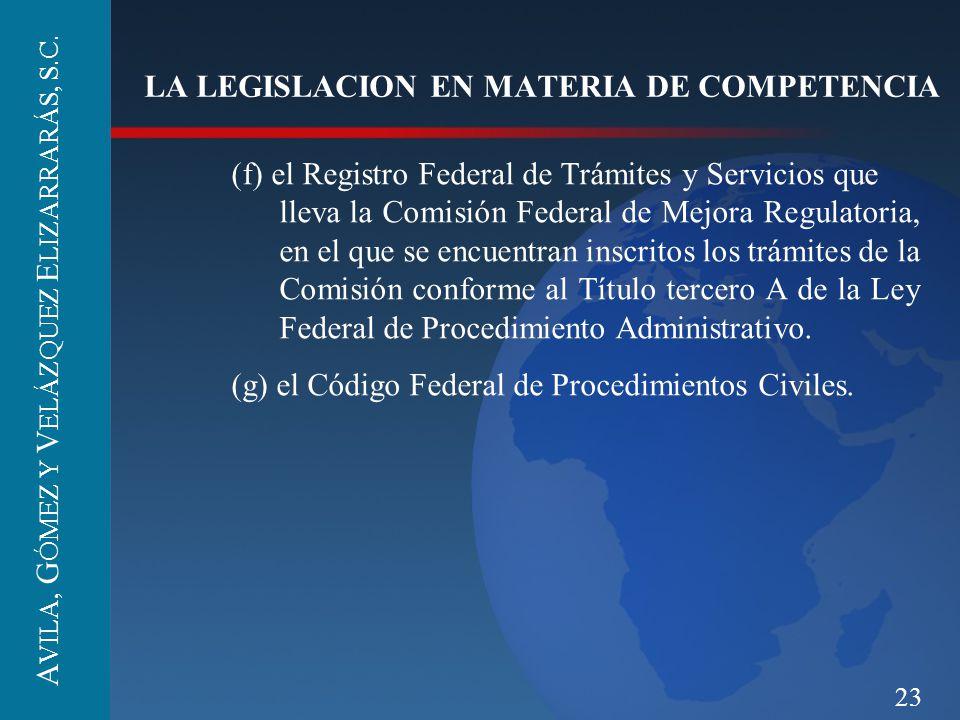 23 LA LEGISLACION EN MATERIA DE COMPETENCIA (f) el Registro Federal de Trámites y Servicios que lleva la Comisión Federal de Mejora Regulatoria, en el