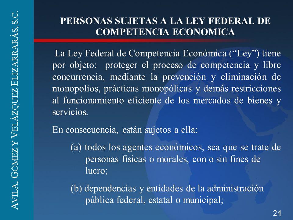 24 PERSONAS SUJETAS A LA LEY FEDERAL DE COMPETENCIA ECONOMICA La Ley Federal de Competencia Económica (Ley) tiene por objeto: proteger el proceso de c