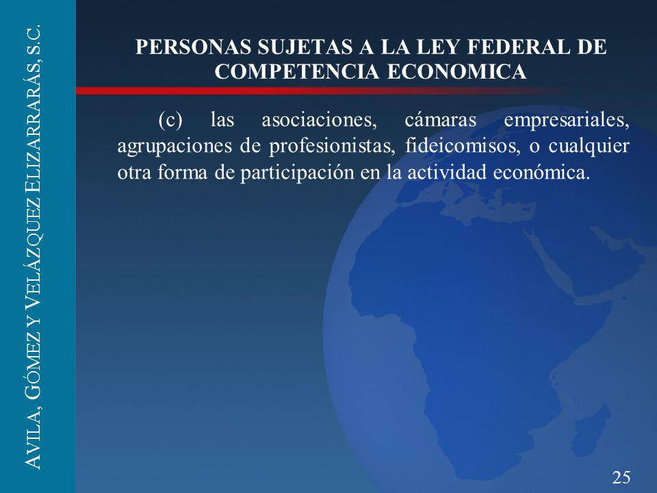 25 PERSONAS SUJETAS A LA LEY FEDERAL DE COMPETENCIA ECONOMICA (c) las asociaciones, cámaras empresariales, agrupaciones de profesionistas, fideicomiso