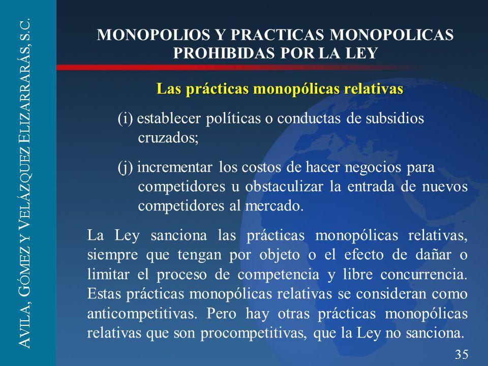 35 MONOPOLIOS Y PRACTICAS MONOPOLICAS PROHIBIDAS POR LA LEY Las prácticas monopólicas relativas (i) establecer políticas o conductas de subsidios cruz