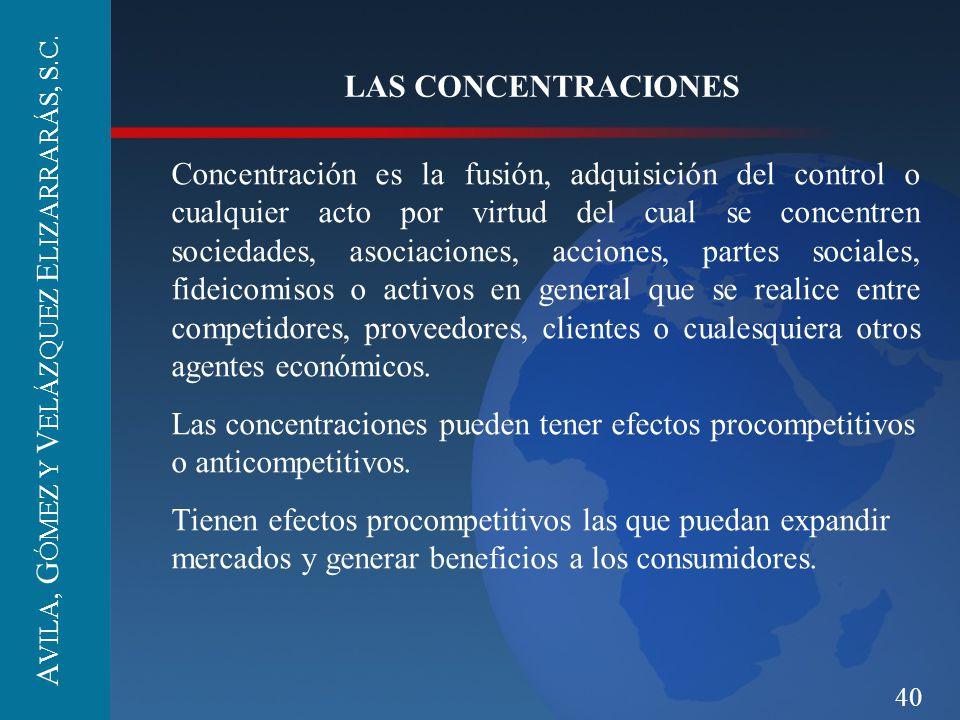 40 LAS CONCENTRACIONES Concentración es la fusión, adquisición del control o cualquier acto por virtud del cual se concentren sociedades, asociaciones