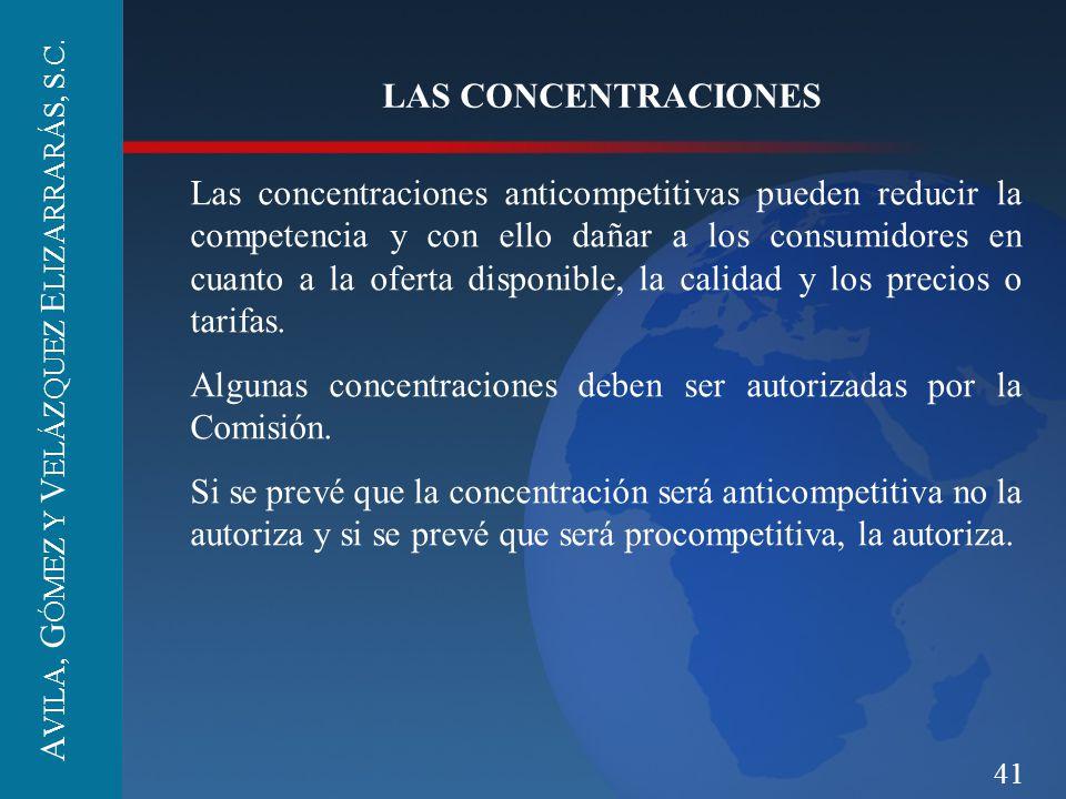 41 LAS CONCENTRACIONES Las concentraciones anticompetitivas pueden reducir la competencia y con ello dañar a los consumidores en cuanto a la oferta di
