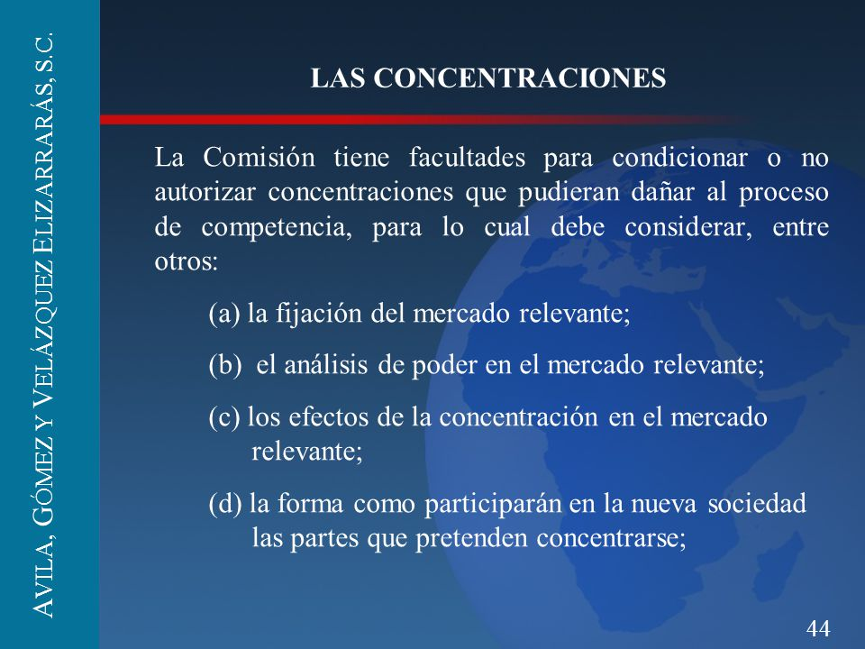 44 LAS CONCENTRACIONES La Comisión tiene facultades para condicionar o no autorizar concentraciones que pudieran dañar al proceso de competencia, para