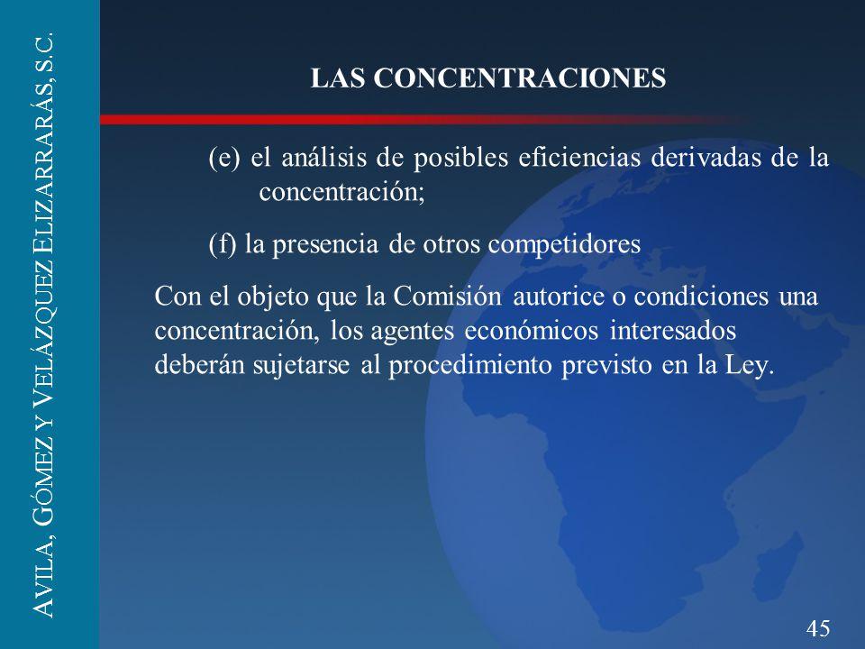 45 LAS CONCENTRACIONES (e) el análisis de posibles eficiencias derivadas de la concentración; (f) la presencia de otros competidores Con el objeto que