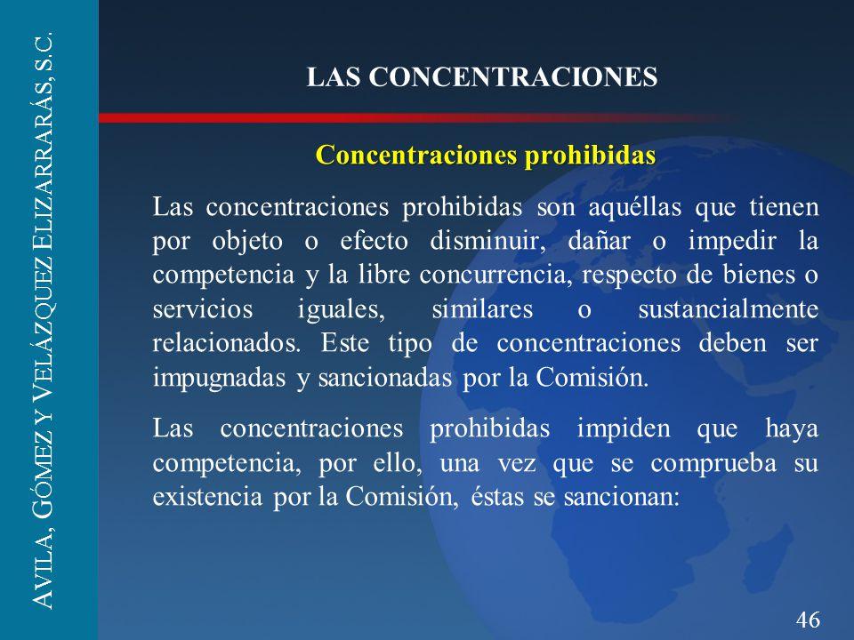 46 LAS CONCENTRACIONES Concentraciones prohibidas Las concentraciones prohibidas son aquéllas que tienen por objeto o efecto disminuir, dañar o impedi