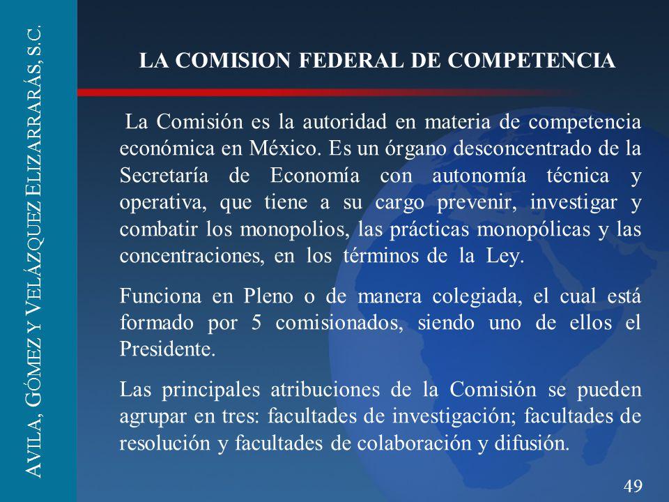 49 LA COMISION FEDERAL DE COMPETENCIA La Comisión es la autoridad en materia de competencia económica en México. Es un órgano desconcentrado de la Sec
