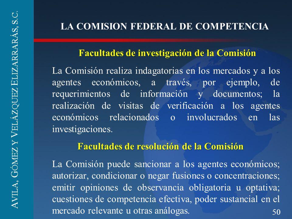50 LA COMISION FEDERAL DE COMPETENCIA Facultades de investigación de la Comisión Facultades de investigación de la Comisión La Comisión realiza indaga