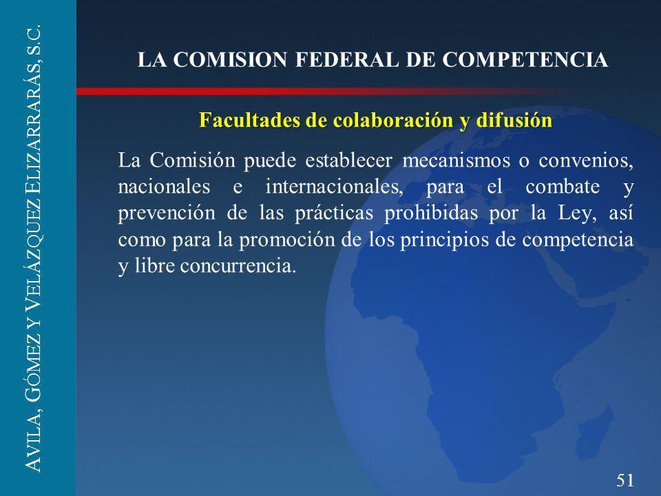 51 LA COMISION FEDERAL DE COMPETENCIA Facultades de colaboración y difusión La Comisión puede establecer mecanismos o convenios, nacionales e internac