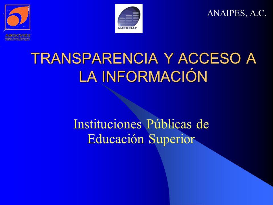 TRANSPARENCIA Y ACCESO A LA INFORMACIÓN Instituciones Públicas de Educación Superior ANAIPES, A.C.