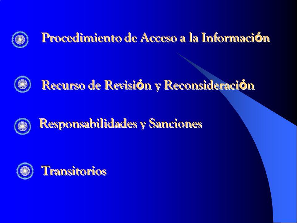 Procedimiento de Acceso a la Informaci ó n Recurso de Revisi ó n y Reconsideraci ó n Procedimiento de Acceso a la Informaci ó n Recurso de Revisi ó n y Reconsideraci ó n Responsabilidades y Sanciones Transitorios Responsabilidades y Sanciones Transitorios