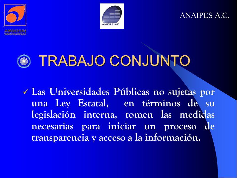 TRABAJO CONJUNTO TRABAJO CONJUNTO Las Universidades Públicas no sujetas por una Ley Estatal, en términos de su legislación interna, tomen las medidas necesarias para iniciar un proceso de transparencia y acceso a la información.