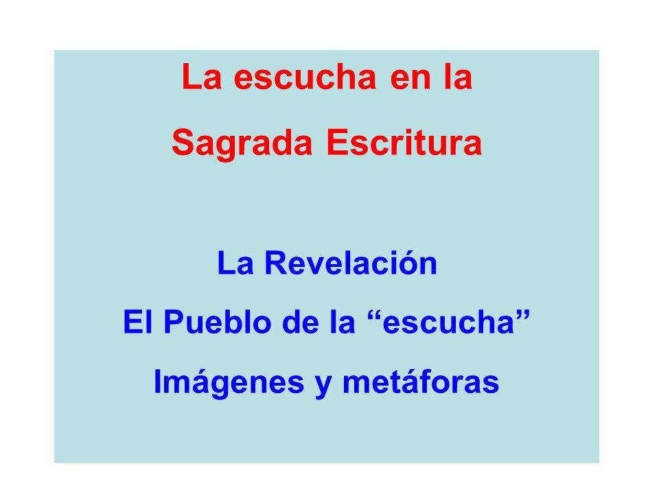 La escucha en la Sagrada Escritura La Revelación El Pueblo de la escucha Imágenes y metáforas