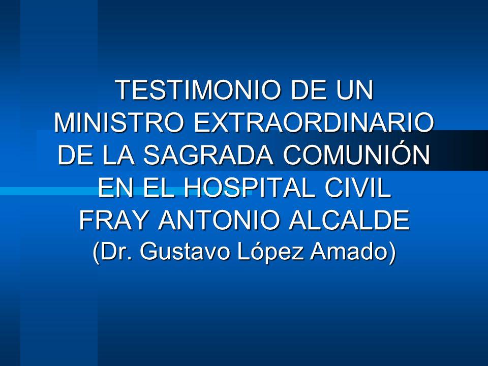 TESTIMONIO DE UN MINISTRO EXTRAORDINARIO DE LA SAGRADA COMUNIÓN EN EL HOSPITAL CIVIL FRAY ANTONIO ALCALDE (Dr. Gustavo López Amado)
